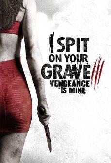مشاهدة وتحميل فلم I Spit on Your Grave 3: Vengeance Is Mine أبصق على قبرك 3 اونلاين