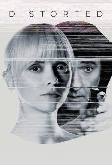 مشاهدة وتحميل فلم Distorted مشوه اونلاين