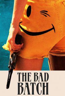مشاهدة وتحميل فلم The Bad Batch الدَّفعة السيئة اونلاين