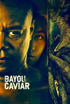 مشاهدة وتحميل فلم Bayou Caviar بايو كافيار اونلاين