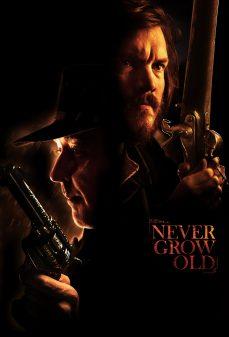 مشاهدة وتحميل فلم Never Grow Old لا تكبر أبدًا اونلاين
