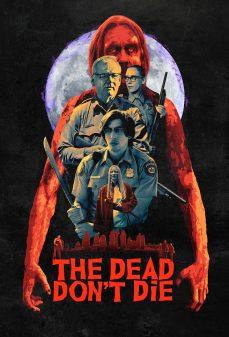 مشاهدة وتحميل فلم The Dead Dont Die الموتى لا يموتوا اونلاين