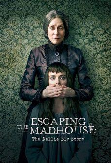 مشاهدة وتحميل فلم Escaping The Madhouse: The Nellie Bly Story الهروب من المنزل المجنون: قصة نيلي بلاي اونلاين