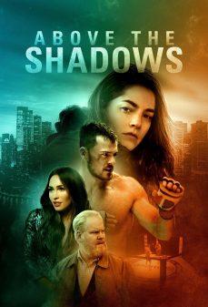 مشاهدة وتحميل فلم Above The Shadows فوق الظلال اونلاين