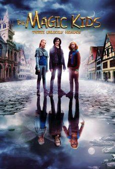 مشاهدة وتحميل فلم The Magic Kids – Three Unlikely Heroes الأطفال السحريون – ثلاثة أبطال غير محتملين اونلاين