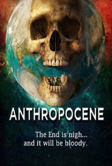 مشاهدة وتحميل فلم Anthropocene الانثروبسن  اونلاين