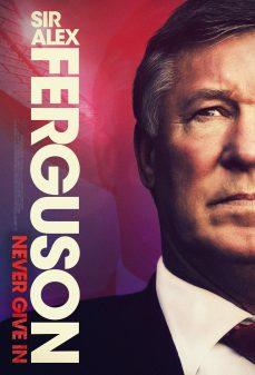 مشاهدة وتحميل فلم Sir Alex Ferguson: Never Give In السيد أليكس فيرجسون : لا تستسلم أبدًا اونلاين