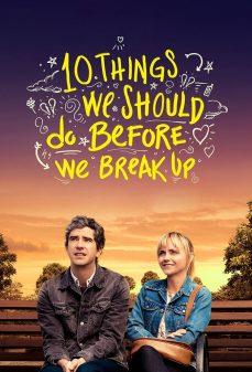 مشاهدة وتحميل فلم 10 Things We Should Do Before We Break Up 10 أشياء يجب أن نفعلها قبل أن ننفصل اونلاين